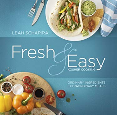 Fresh & Easy Kosher Cooking: Ordinary Ingredients, Extraordinary Meals 9781422611449