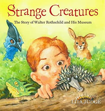 Strange Creatures: The Story of Walter Rothschild and His Museum - Judge, Lita
