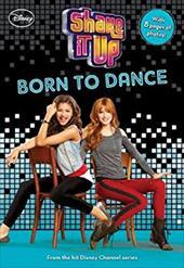 Shake It Up Born to Dance (Shake It Up! Junior Novel) 21653702