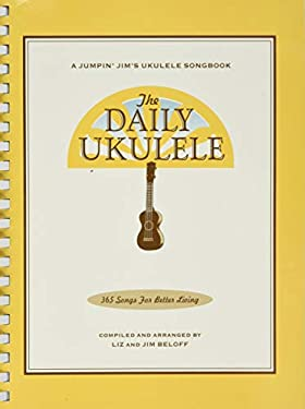 The Daily Ukulele: 365 Songs for Better Living 9781423477754