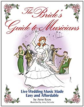 The Bride's Guide to Musicians: Live Wedding Music Made Easy and Affordable 9781423482901