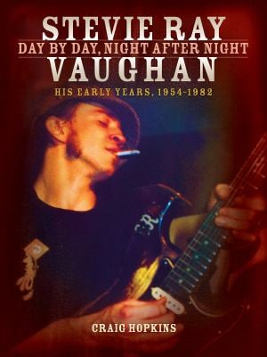 Stevie Ray Vaughan - Day by Day, Night After Night: His Early Years, 1954-1982 9781423485988