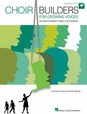 Choir Builders for Growing Voices: 19 Vocal Exercises for Warm-Up & Workout 9781423488286