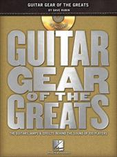 Guitar Gear of the Greats: The Guitars, Amps & Effects Behind the Sound of 100 Players [With CD (Audio)] 16278686