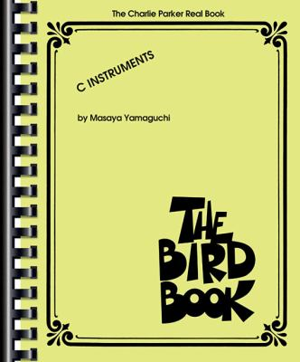 The Charlie Parker Real Book: The Bird Book C Instruments 9781423495659