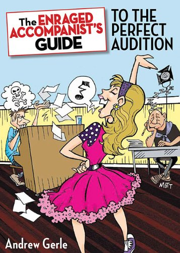 The Enraged Accompanist's Guide to the Perfect Audition 9781423497059