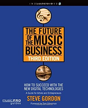 The Future of the Music Business: How to Succeed with the New Digital Technologies [With DVD] 9781423499695