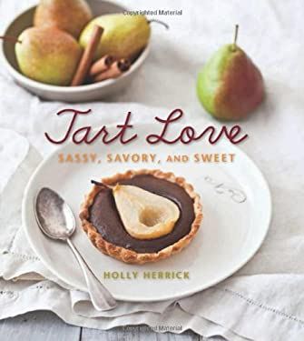 Tart Love: Sassy, Savory, and Sweet 9781423618942