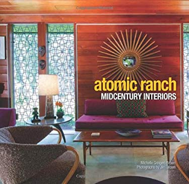 Atomic Ranch: Midcentury Interiors 9781423619314