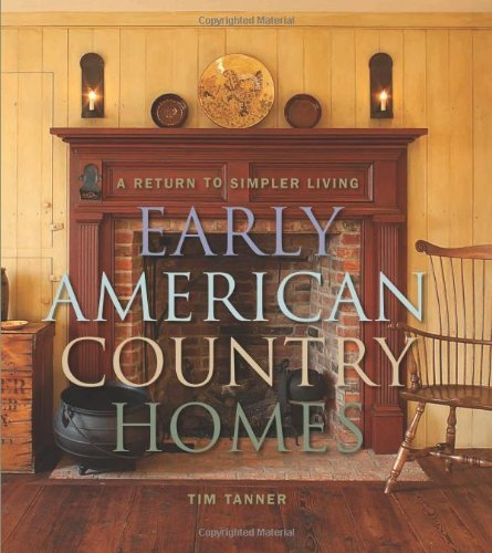 Early American Country Homes: A Return to Simple Living 9781423620938