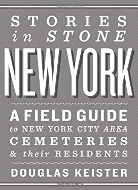 Stories in Stone New York: A Field Guide to New York City Area Cemeteries & Their Residents 9781423621027