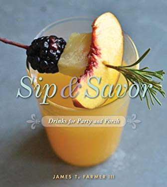 Sip and Savor: Drinks for Party and Porch: Drinks for Party and Porch 9781423624844