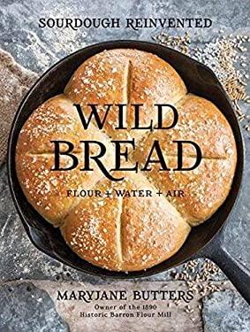 Wild Bread: Sourdough Reinvented