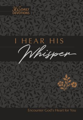 I Hear His Whisper: Encounter God's Heart for You, 365 Daily Devotions (The Passion Translation)