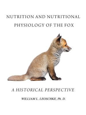Nutrition and Nutritional Physiology of the Fox: A Historical Perspective 9781425151010