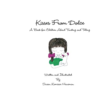 Kisses From Dolce: A Book for Children About Trusting and Telling