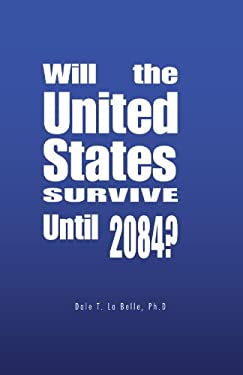 Will the United States Survive Until 2084? 9781425187200