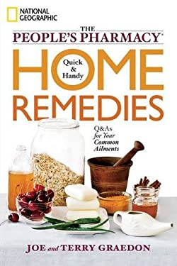 The People's Pharmacy Quick & Handy Home Remedies: Q&As for Your Common Ailments