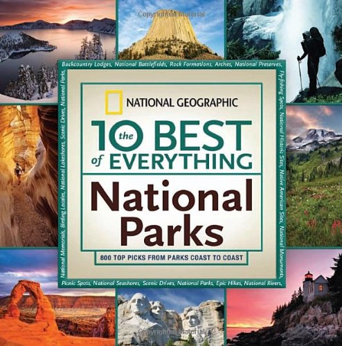The 10 Best of Everything National Parks: 800 Top Picks from Parks Coast to Coast 9781426207341