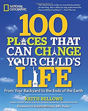 100 Places That Can Change Your Child's Life: From Your Backyard to the Ends of the Earth 9781426208591