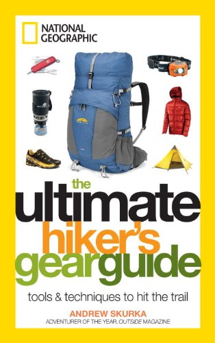 The Ultimate Hiker's Gear Guide: Tools & Techniques to Hit the Trail 9781426209208