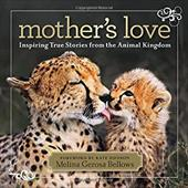 Mother's Love: Inspiring True Stories from the Animal Kingdom 16523941