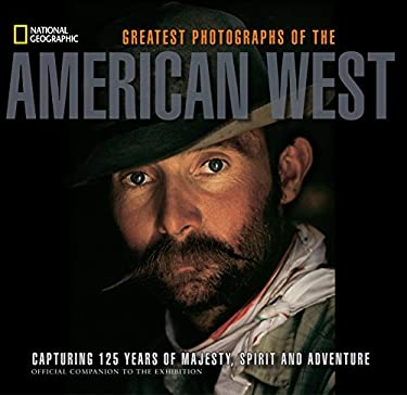 National Geographic Greatest Photographs of the American West: Capturing 125 Years of Majesty, Spirit, and Adventure 9781426209567