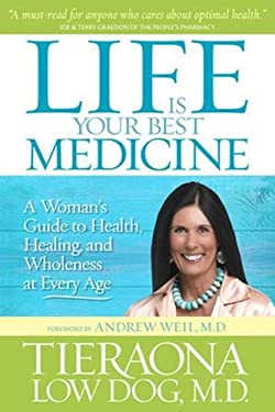 Life Is Your Best Medicine: A Woman's Guide to Health, Healing, and Wholeness at Every Age 9781426209604