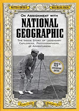 On Assignment with National Geographic: The Inside Story of Legendary Explorers, Photographers, and Adventurers 9781426210136