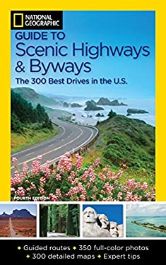 National Geographic Guide to Scenic Highways and Byways, 4th Edition: The 300 Best Drives in the U.S. 9781426210143