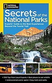 National Geographic Secrets of the National Parks: The Experts' Guide to the Best Experiences Beyond the Tourist Trail 19280315