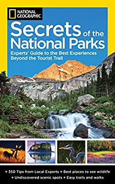 National Geographic Secrets of the National Parks: The Experts' Guide to the Best Experiences Beyond the Tourist Trail 9781426210150