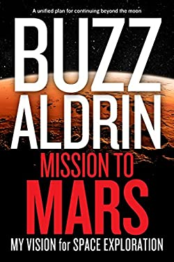 Mission to Mars: My Vision for Space Exploration 9781426210174