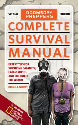 Doomsday Preppers Complete Survival Manual: Expert Tips for Surviving Calamity, Catastrophe, and the End of the World 9781426211225