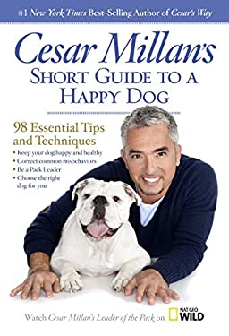 Cesar Millan's Short Guide to a Happy Dog: 98 Essential Tips and Techniques 9781426211904