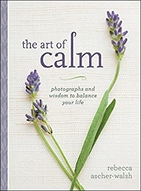 The Art of Calm: Photographs and Wisdom to Balance Your Life