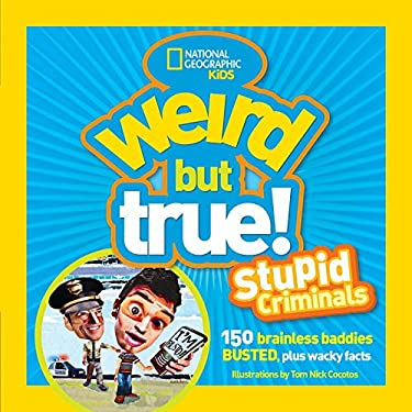 Weird But True: Stupid Criminals: 100 Brainless Baddies Busted, Plus Wacky Facts 9781426308611