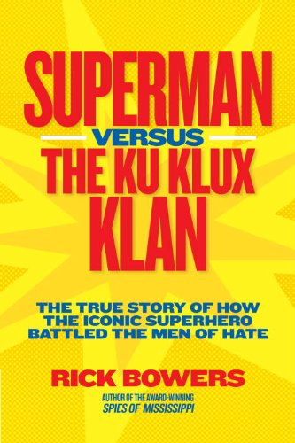 Superman Versus the Ku Klux Klan: The True Story of How the Iconic Superhero Battled the Men of Hate 9781426309168