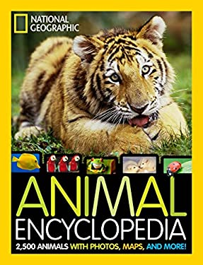 Animal Encyclopedia: 2,500 Animals, From-the-Field Reports, Maps, and More 9781426310225