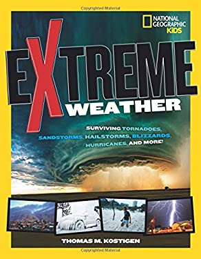 Extreme Weather : Surviving Tornadoes, Tsunamis, Hailstorms, Thunder Snow, Hurricanes, and More!