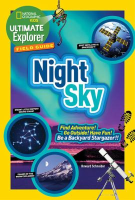 Ultimate Explorer Field Guide: Night Sky: Find Adventure! Go Outside! Have Fun! Be a Backyard Stargazer! (National Geographic Kids Ultimate Explorer F