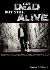 Cut Dead But Still Alive: Caring for African American Young Men 20967276