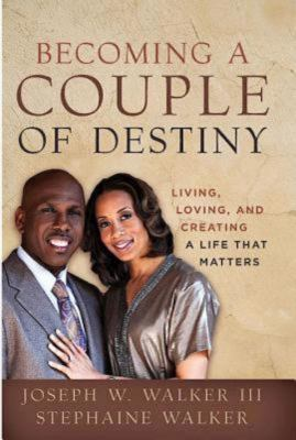 Becoming a Couple of Destiny: Living, Loving, and Creating a Life That Matters 9781426711985