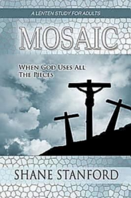 Mosaic: When God Uses All the Pieces: A Lenten Study for Adults 9781426716287