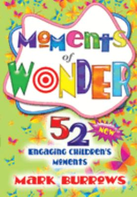 Moments of Wonder: 52 New Engaging Children's Moments 9781426735981