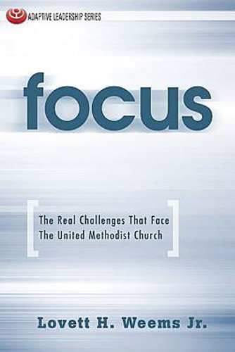 Focus: The Real Challenges That Face the United Methodist Church 9781426740374