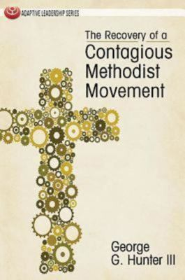 The Recovery of a Contagious Methodist Movement 9781426740381