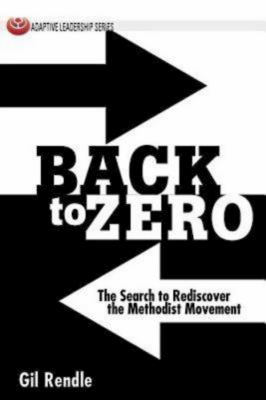 Back to Zero: The Search to Rediscover the Methodist Movement 9781426740398