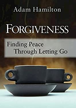 Forgiveness: Finding Peace Through Letting Go 9781426740442