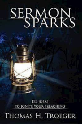 Sermon Sparks: 122 Ideas to Ignite Your Preaching 9781426740985